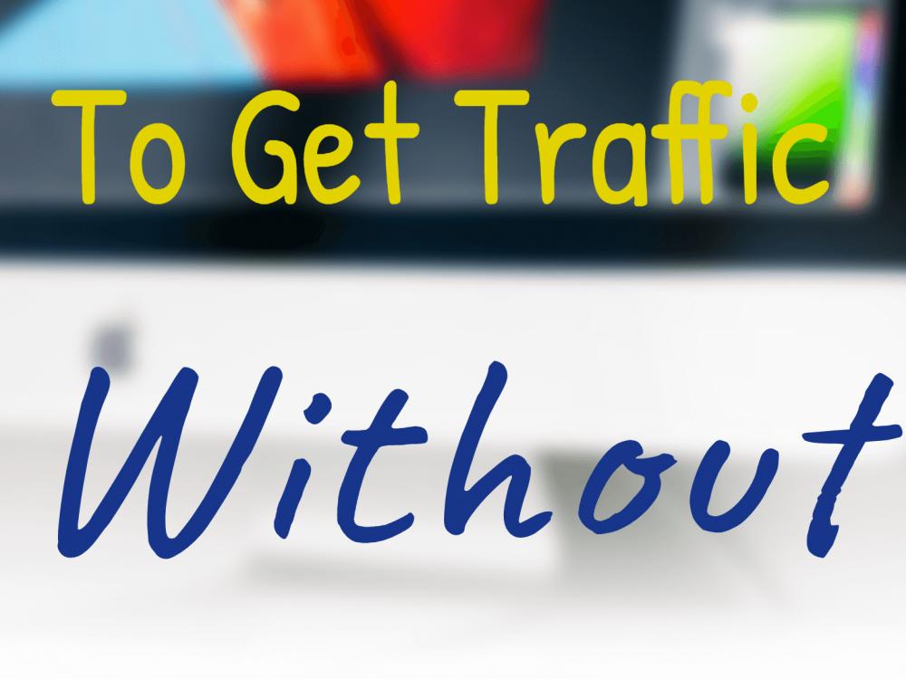 get traffic without social media