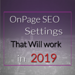 Simple & Easy OnPage SEO steps that will work in 2019